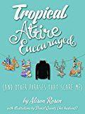 Tropical Attire Encouraged (and Other Phrases That Scare Me) by Alison Rosen (Author) #Kindle US #NewRelease #Crafts #Hobbies #Home #eBook #ad