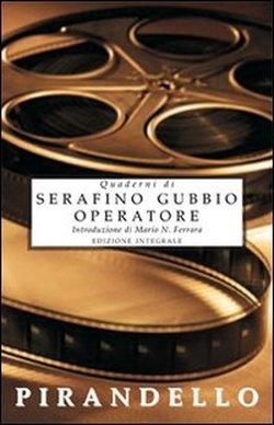 Luigi Pirandello - Quaderni di Serafino Gubbio operatore
