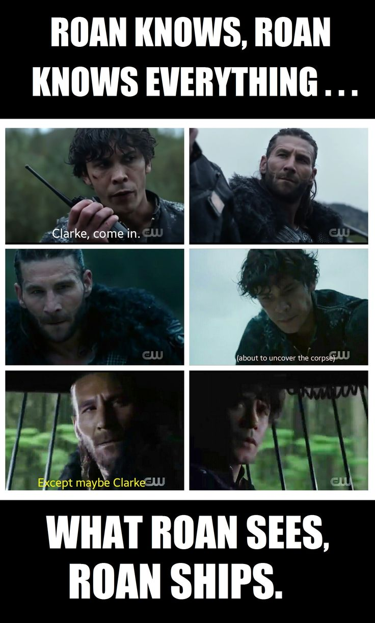Roan knows, Roan knows everything... what Roan sees, Roan ships. And he ships Bellamy and Clarke