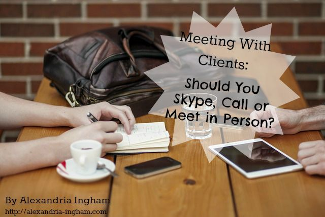 Meeting With Clients: Should You Skype, Call or Meet Clients in Person?