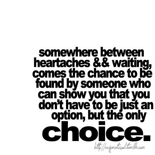 Ahhhh ladies....wait to be the ONLY choice!: Life, Inspiration, Stuff, Quotes, Choice, Truths, So True, Living, Options