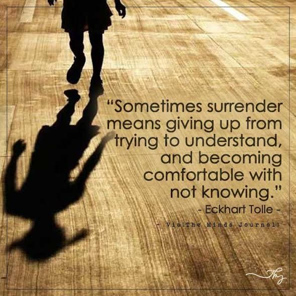 Sometimes surrender means giving up from trying to understand - http://themindsjournal.com/sometimes-surrender-means-giving-up-from-trying-to-understand/