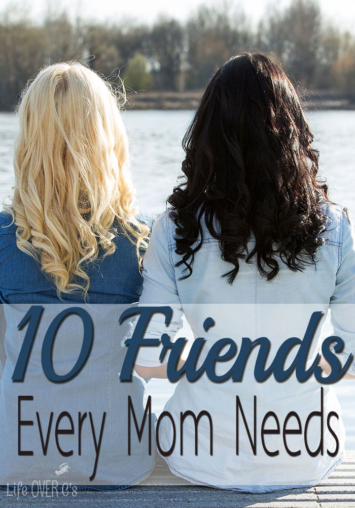 The 10 friends that every mom needs. So very true! Reminds me that there's always room for another friend in my life!