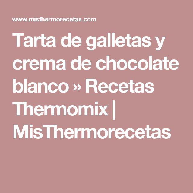 Tarta de galletas y crema de chocolate blanco » Recetas Thermomix | MisThermorecetas