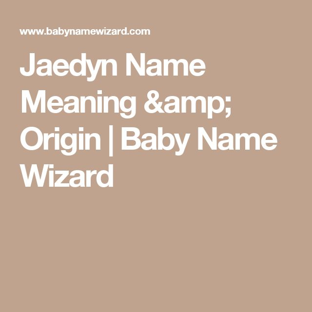 Jaedyn Name Meaning & Origin | Baby Name Wizard