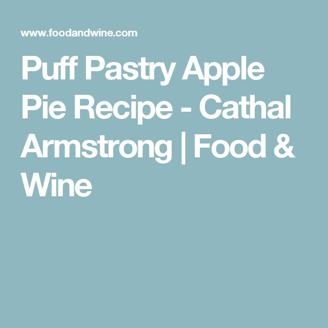 Puff Pastry Apple Pie Recipe - Cathal Armstrong | Food & Wine