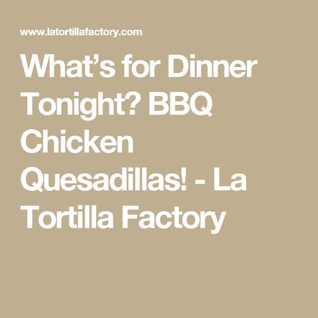 What's for Dinner Tonight? BBQ Chicken Quesadillas! - La Tortilla Factory