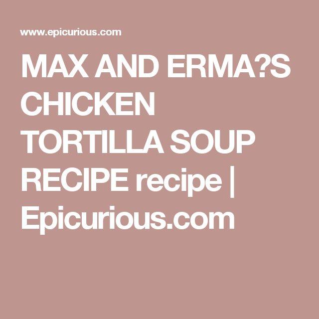 MAX AND ERMA'S CHICKEN TORTILLA SOUP RECIPE recipe | Epicurious.com