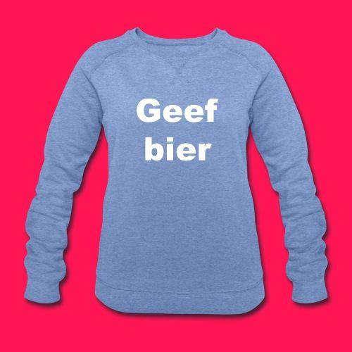 Vrouwen sweater 'Geef bier' - Vrouwen sweatshirt van Stanley & Stella