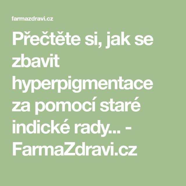 Přečtěte si, jak se zbavit hyperpigmentace za pomocí staré indické rady... - FarmaZdravi.cz