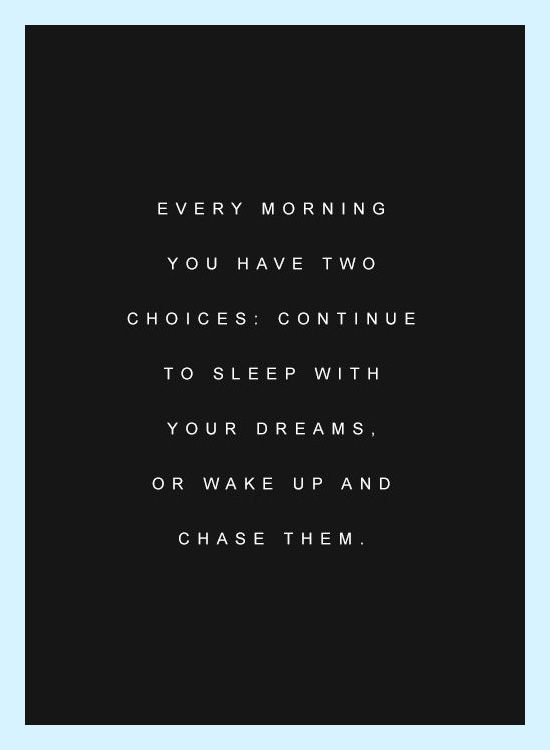 Every morning you have two choices: continue to sleep with your dreams or wake up chase them. #motivation #quote #wordstoliveby