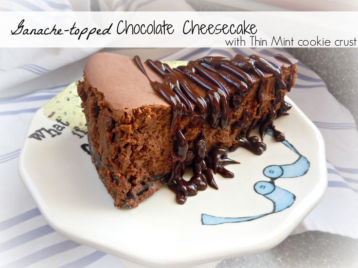 Ganache-topped Chocolate Cheesecake with Thin Mint cookie crust