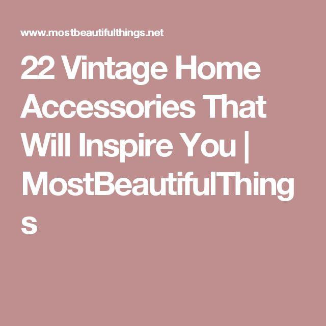 22 Vintage Home Accessories That Will Inspire You | MostBeautifulThings