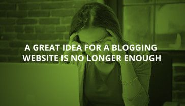 A Great #Idea For a #Blogging Web Site is No Longer Enough
