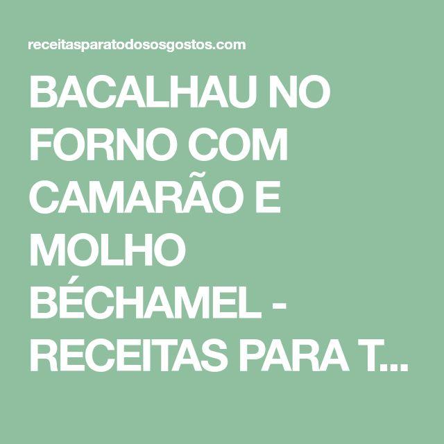 BACALHAU NO FORNO COM CAMARÃO E MOLHO BÉCHAMEL - RECEITAS PARA TODOS OS GOSTOS