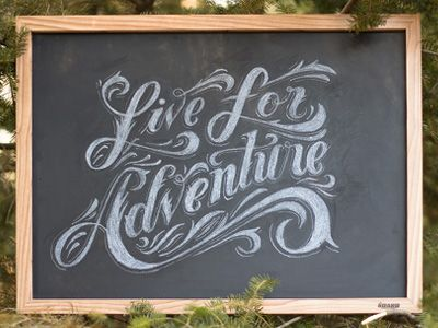 """Live for Adventure"" in beautiful hand drawn type by Drew Melton. Love this guy's work."