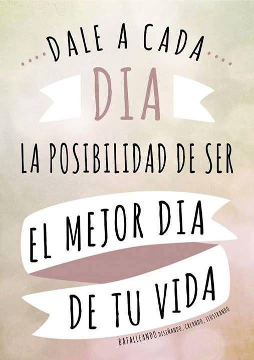 Dale a cada día la posibilidad de ser....