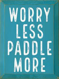 Image result for worry less paddle more