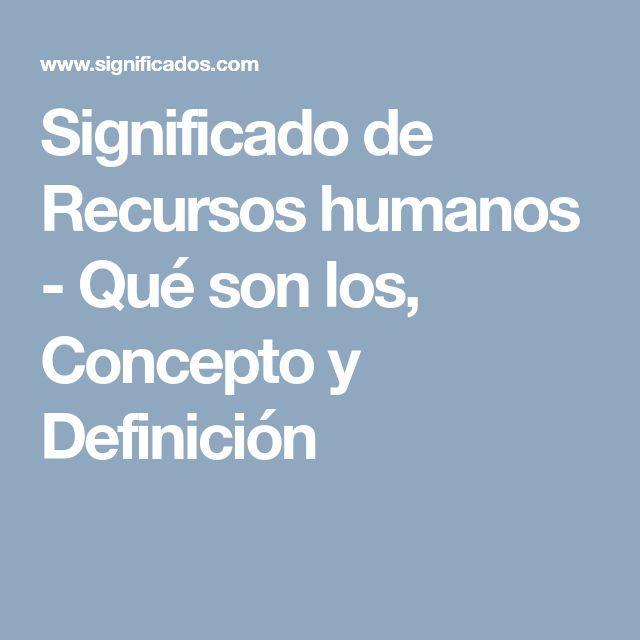 Significado de Recursos humanos - Qué son los, Concepto y Definición