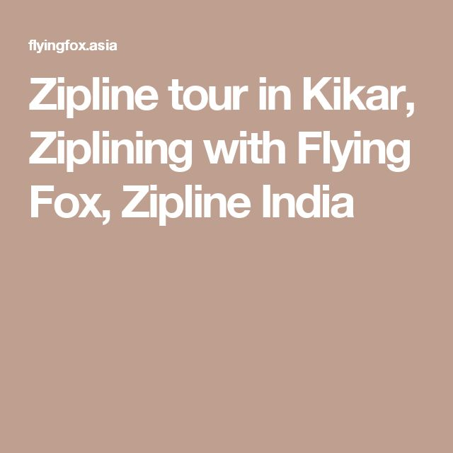Zipline tour in Kikar, Ziplining with Flying Fox, Zipline India