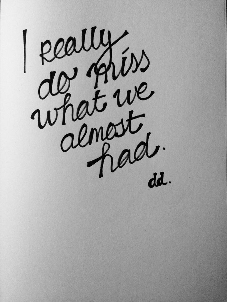 I really do miss what we almost had. #love #quote
