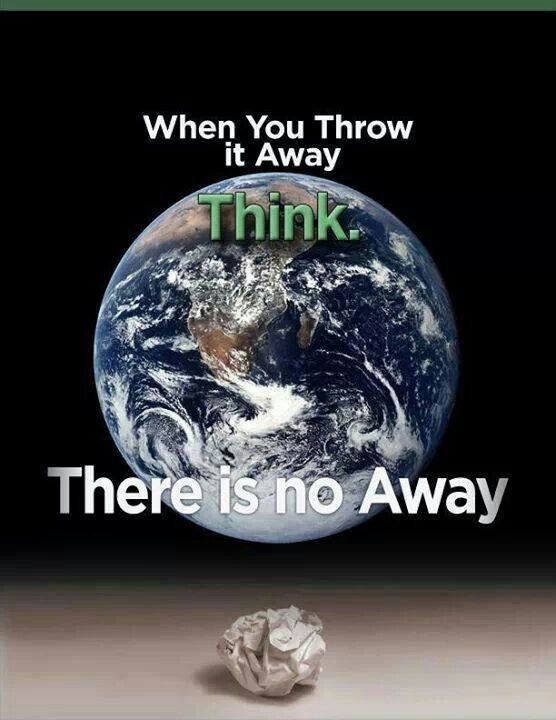 Reduce, Reuse, & Recycle.  When you go to throw away, remember there is no AWAY.  #recycle #repurpose #reuse #gogreen