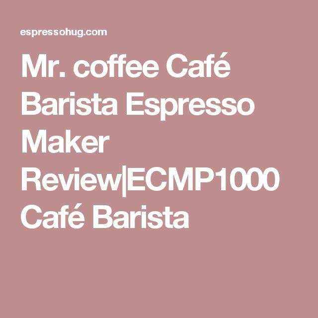 Mr. coffee Café Barista Espresso Maker Review|ECMP1000 Café Barista