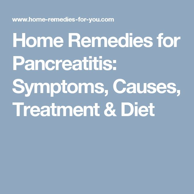 Home Remedies for Pancreatitis: Symptoms, Causes, Treatment & Diet