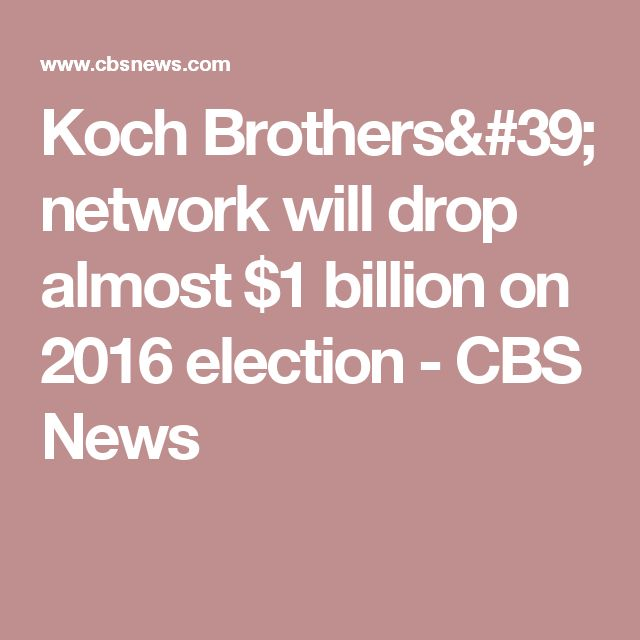 Koch Brothers' network will drop almost $1 billion on 2016 election - CBS News