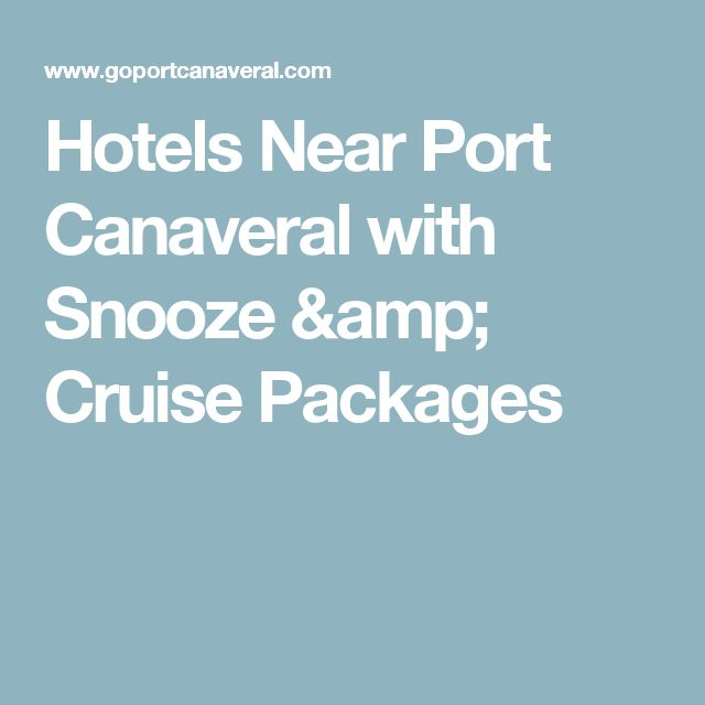 Hotels Near Port Canaveral with Snooze & Cruise Packages