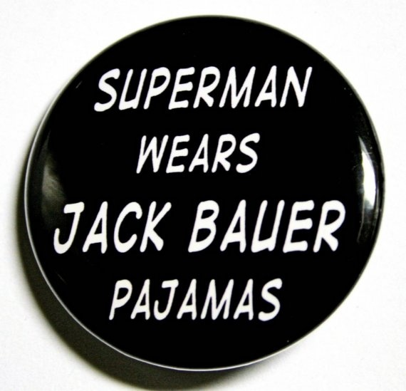 Superman Wears Jack Bauer Pajamas - Pinback Button Badge 1 1/2 inch