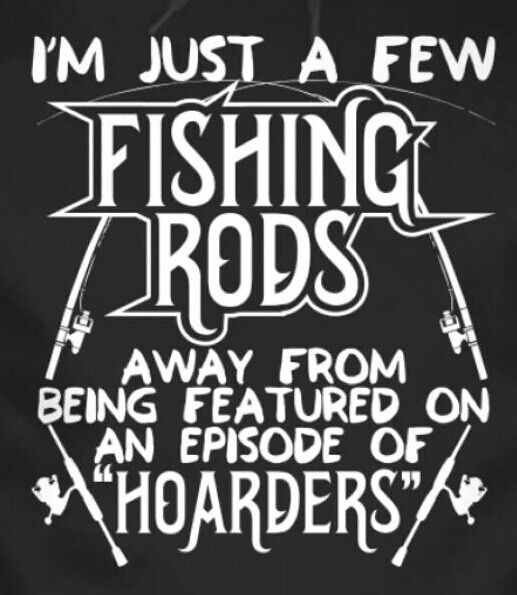 Change that to lures and it would be my husband :-)