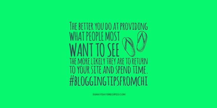 Tip 12: The better you do at providing what people most want to see the more likely they are to return to your site and spend time. | sunnydaysrecipes.com