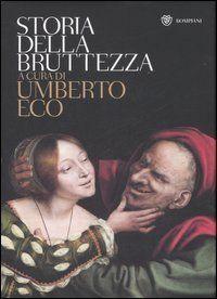 Storia della bruttezza by Umberto Eco: Decisamente meno comune e piú interessante del suo corrispettivo sulla bellezza, con temi illuminanti e curiosi, ma veramente poco piacevole per gli occhi.