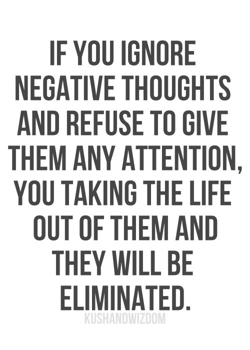 Amazing If You Ignore Negative Thoughts And Refuse To Give Them Any Attention, You  Taking The Life Out Of Them And They Will Be Eliminated. Idea