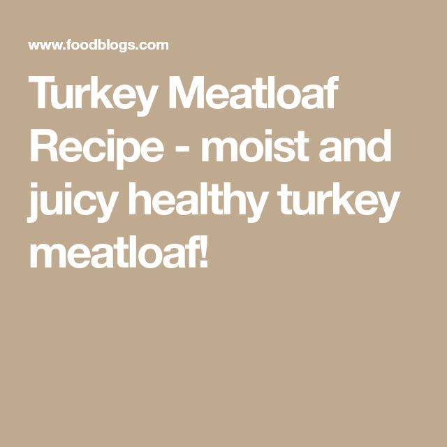 Turkey Meatloaf Recipe - moist and juicy healthy turkey meatloaf!