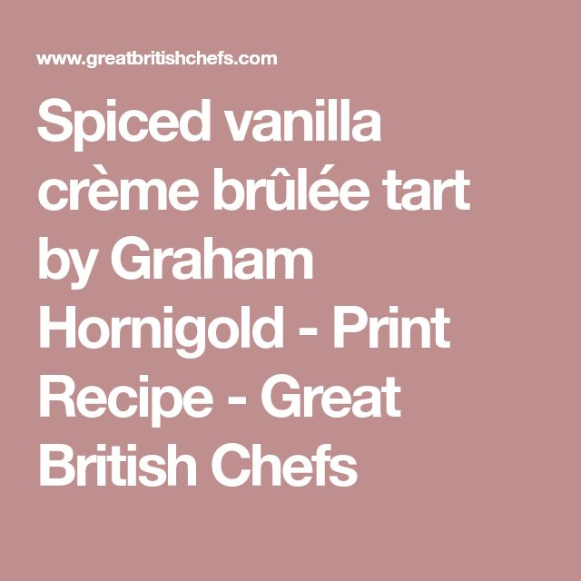 Spiced vanilla crème brûlée tart by Graham Hornigold - Print Recipe - Great British Chefs