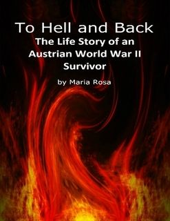 To Hell and Back: The Life Story of an Austrian World War II Survivor is a unique memoir. Author Maria Rosa takes us on a journey through history as she tells the true story of her harrowing experiences during & after World War 2. Anschluss or Nazi takeover of Austria - A child's view of the Holocaust - Salzburg & Mozart - Hitler's Eagle's Nest - Castles & cathedrals - Manhattan Freemasons - Assassination of JFK - Vietnam War - California earthquakes & much more! Compelling & educational!