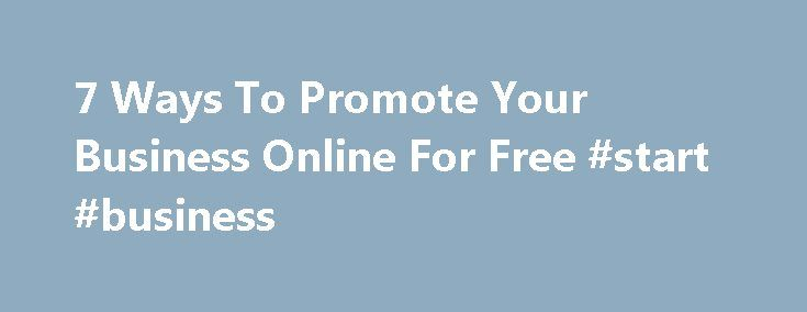 7 Ways To Promote Your Business Online For Free #start #business http://busines.remmont.com/7-ways-to-promote-your-business-online-for-free-start-business/  #advertise your business # 7 Ways To Promote Your Business Online For Free Senior reporter, The Huffington Post Hi there, you can call me Kim. I'm Senior reporter at The Huffington Post and I'm based in Greater New York City Area. You may not have wads of cash to spend on marketing in the early […]