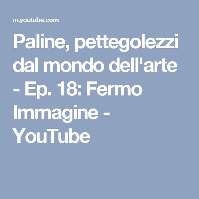 Paline, pettegolezzi dal mondo dell'arte - Ep. 18: Fermo Immagine - YouTube