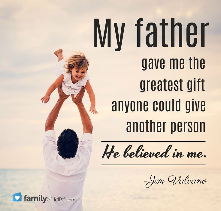 """""""My father gave me the greatest gift anyone could give another person. He believed in me."""" -Jim Valvano"""