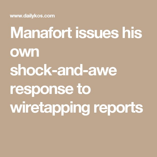 Manafort issues his own shock-and-awe response to wiretapping reports