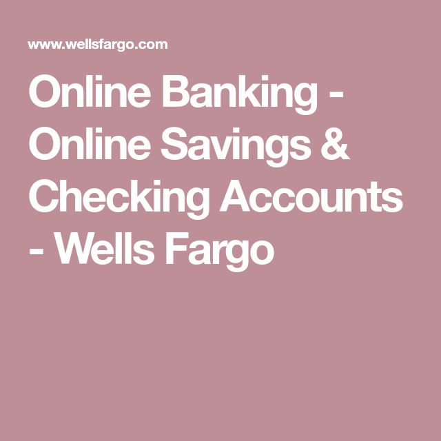 Online Banking - Online Savings & Checking Accounts - Wells Fargo