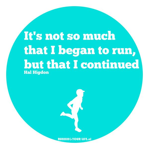 Running Your Lifestyle: Running: It's not so much that I began to run, but that I continued - Hal Higdon, American runner and writer. www.runningyourlife.nl #running #lifestyle #Running #Quote #RunningQuotes