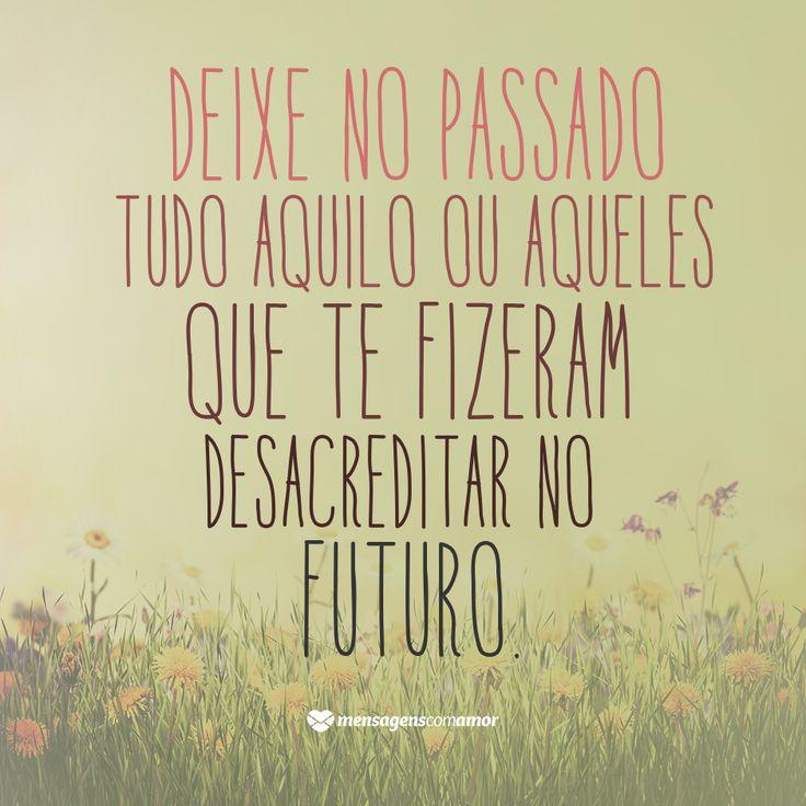 Esqueça o passado e todos os lixos emocionais. Perdoar deixa o coração mais leve e ajuda a ter esperança para seguir!
