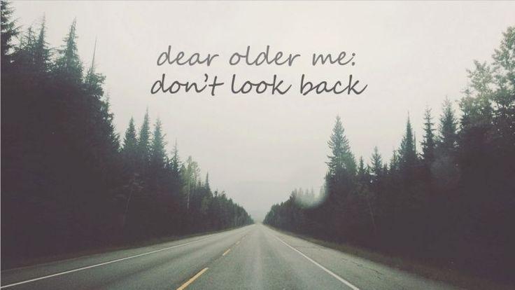 Six-Word Memoir: dear older me: don't look back
