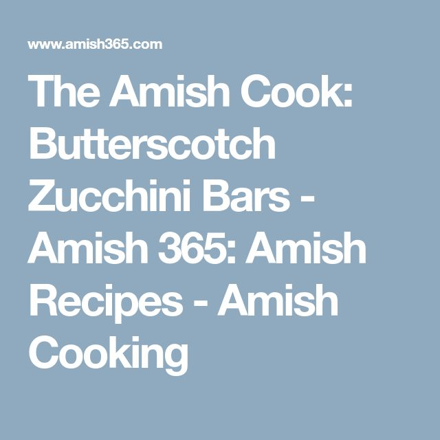 The Amish Cook: Butterscotch Zucchini Bars - Amish 365: Amish Recipes - Amish Cooking