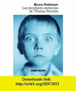 Las peculiares memorias de Thomas Penman (Spanish Edition) (9788493764333) Bruce Robinson , ISBN-10: 8493764337  , ISBN-13: 978-8493764333 ,  , tutorials , pdf , ebook , torrent , downloads , rapidshare , filesonic , hotfile , megaupload , fileserve