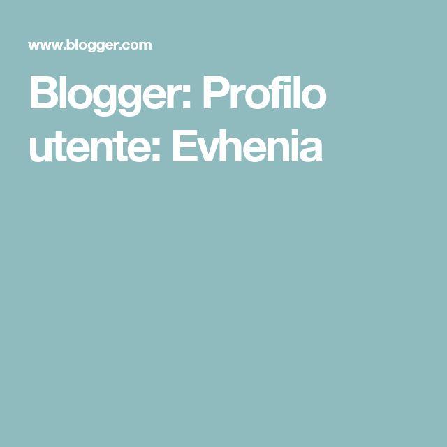Blogger: Profilo utente:  Evhenia