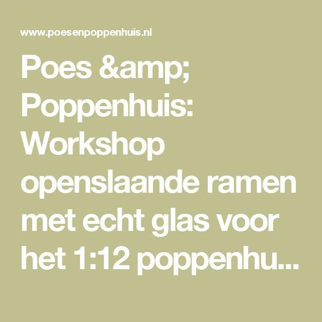 Poes & Poppenhuis: Workshop openslaande ramen met echt glas voor het 1:12 poppenhuis.